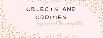 OBJECTS AND ODDITIES